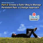 Choose a Safer Way to Manage Persistent Pain, a Lifestyle Approach
